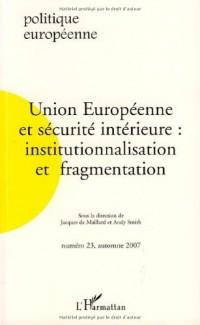 Politique européenne, N° 23, automne 2007 : Union européenne et sécurité intérieure : institutionnalisation et fragmentation