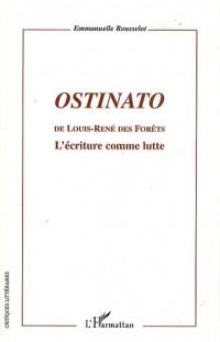 Ostinato de Louis-René des Forêts : L'écriture comme lutte