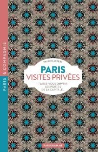 Paris Visites privées 2018 Faites-vous ouvrir les portes de la capitale...