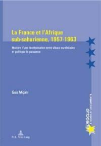 La France et l?Afrique Sub-Saharienne, 1957-1963: Histoire d?une Decolonisation Entre Ideaux Eurafricains et Politique de Puissance