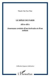 Le Siège de Paris (20 septembre 1870 - 30 janvier 1871) : Journaux croisés d'un écrivain et d'un enfant