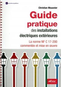 Guide pratique des installations électriques extérieures: La norme NF C 17-200 commentée et mise en ½uvre