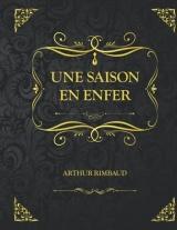 Une saison en Enfer: Edition Collector - Arthur Rimbaud