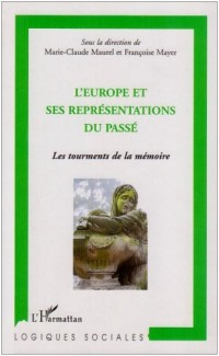 L'Europe et ses représentations du passé : Les tourments de la mémoire