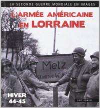 L'Armée américaine en Lorraine : Moselle-Meuse-Meurthe et Moselle-Vosges (1944-1945)