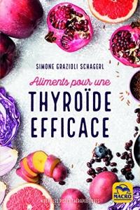 Aliments pour une thyroïde efficace: Soigner hypothyroïdie, hyperthyroïdie et autres dysfonctionnements