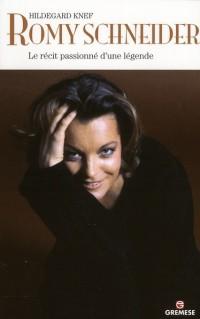 Romy Schneider - le Recit Passionne d'une Légende
