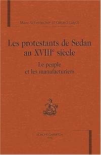 Les protestants de Sedan au XVIIIe siècle : Le peuple et les manufacturiers
