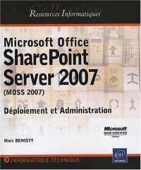 Microsoft Office SharePoint Server 2007 (MOSS 2007) - Déploiement et Administration