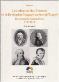 Les ministres des Finances de la Révolution française au Second Empire : Tome 1 : Dictionnaire biographique 1790-1814