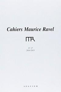 Cahiers Maurice Ravel N 17 - 2014-2015