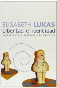 Libertad E Identidad/Liberty and Identity: Logoterapia y problemas de adiccion