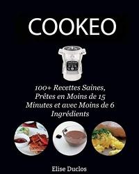 Recette Cookeo: 100+ Recettes Inratables au Cookeo, Saines, prêtes en moins de 15 Minutes et avec moins de 6 Ingrédients. 3ème édition. [BONUS 70+ RECETTES OFFERTES EN PDF]