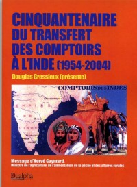 Cinquantenaire du transfert des Comptoirs à l'Inde (1954-2004). : actes du colloque Paris, palais du Luxembourg, octobre 2004