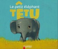 Le petit éléphant têtu
