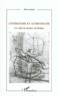 Litterature et authenticite. le reel, le neutre, la fiction