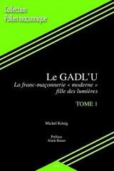 Le GADL'U - Tome 1 - La franc-maçonnerie