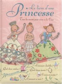 Le livre d'une princesse : Tous les secrets pour vivre à la Cour