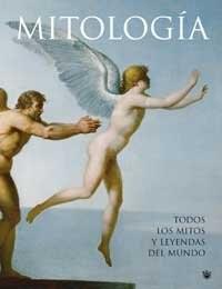 Mitología : todos los mitos y leyendas del mundo
