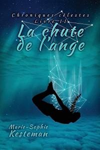 La Chute de L'Ange (Chroniques Celestes - Livre II)