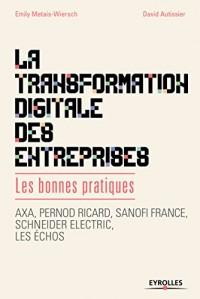 La transformation digitale des entreprises: Les bonnes pratiques. Axa, Pernod Ricard, Sanofi France, Schneider lectric, les échos.