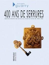 400 ans de serrures (1450-1850) : Répertoire raisonné des serrures sous toutes les formes de 1450 à 1850