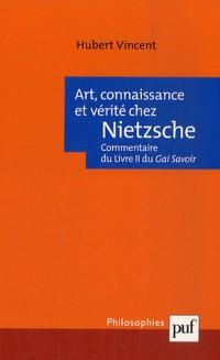 Art, connaissance et vérité chez Nietzsche : Commentaire du Livre II du Gai Savoir