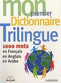 Mon premier dictionnaire trilingue : 1000 mots en français, en anglais, en arabe
