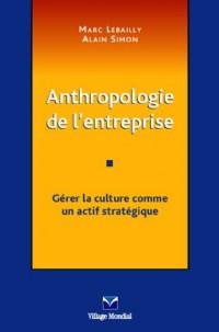 Anthropologie de l'entreprise : Gérer la culture comme un actif stratégique