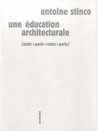 Une éducation architecturale : Tunis, Paris, Rome, Paris