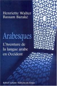 Arabesques : L'Aventure de la langue arabe en Occident