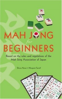 Mah Jong for Beginners: Based on the Rules and Regulations of the Mah Jong Association of Japan