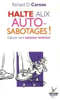 Halte aux autosabotages ! : Déjouez votre saboteur intérieur