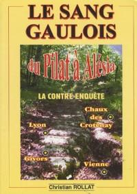 Le sang gaulois : La contre-enquête, du Pilat à Alésia