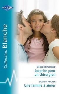Surprise pour un chirurgien ; Une famille à aimer