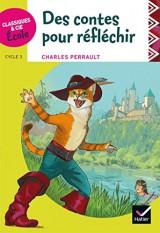 Classiques & Cie Ecole cycle 3 - Des contes pour réfléchir - C. Perrault [Poche]