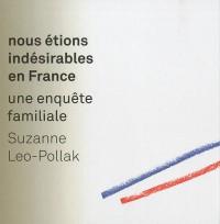 Nous étions indésirables en France, une enquête familiale