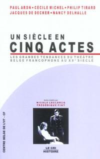 Un siècle en cinq actes : Les grandes tendances du théâtre belge francophone au XXe siècle