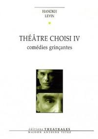 Théâtre choisi : Tome 4, Comédies grinçantes