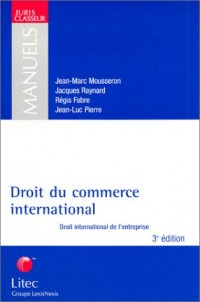 Droit du commerce international : Droit international de l'entreprise (ancienne édition)