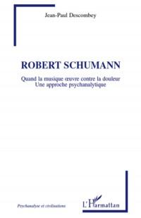 Robert Shumann : Quand la musique oeuvre contre la douleur, Une approche psychanalytique