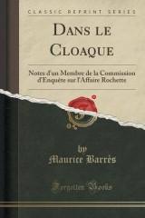Dans Le Cloaque: Notes D'Un Membre de la Commission D'Enquete Sur L'Affaire Rochette (Classic Reprint) [Poche]