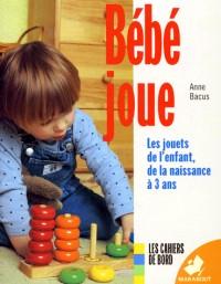Bébé joue : Les jouets de l'enfant de la naissance à 3 ans