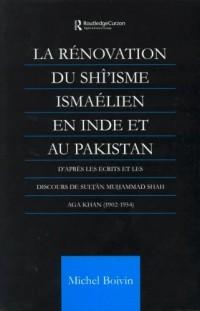 LA Renovation Du Shi'Isme Ismaelien En Inde Et Au Pakistan: D'Apres Les Ecrits Et Les Discours De Sultan Muhammad Shah Aga Khan (1902-1954)