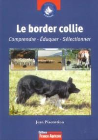 Le Border Collie : Comprendre, éduquer, sélectionner