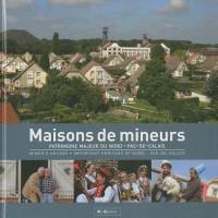 Maisons de mineurs : Patrimoine majeur du Nord-Pas-de-Calais