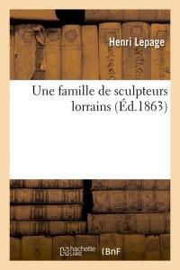 Une famille de sculpteurs lorrains  ed 1863