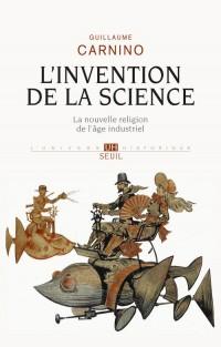 L'Invention de la science. La nouvelle religion de l'âge industriel