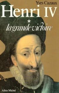Henry IV  Tome 1 : Henri IV ou la Grande victoire