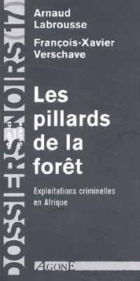 Les pillards de la forêt. Exploitations criminelles en Afrique